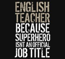 Special 'English Teacher Because Superhero Isn't an Official Job Title' Tshirt, Accessories and Gifts by Albany Retro