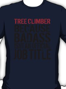 Must-Have 'Tree Climber because Badass Isn't an Official Job Title' Tshirt, Accessories and Gifts T-Shirt
