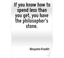 If you know how to spend less than you get, you have the philosopher's stone. Poster