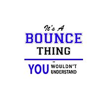It's a BOUNCE thing, you wouldn't understand !! by yourname
