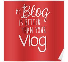 My Blog Is Better Than Your Vlog Lux Series Quote - Style 2 Poster