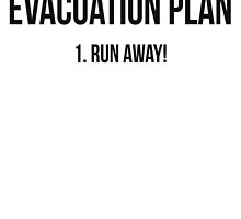 Evacuation plan Run away! by SlubberBub