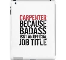 Funny 'Carpenter Because Badass Isn't an official Job Title' T-Shirt iPad Case/Skin