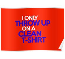 I only throw up on a clean t-shirt Poster