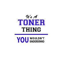 It's a TONER thing, you wouldn't understand !! by allnames