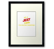 JEST 's a JEST thing, you wouldn't understand !! Framed Print