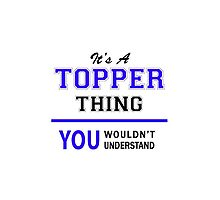 It's a TOPPER thing, you wouldn't understand !! by allnames