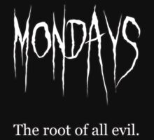 Mondays The Root of all Evil by emidoop