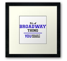 It's a BROADWAY thing, you wouldn't understand !! Framed Print