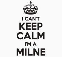 I cant keep calm Im a MILNE by icant