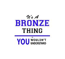 It's a BRONZE thing, you wouldn't understand !! by yourname