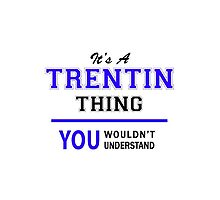 It's a TRENTIN thing, you wouldn't understand !! by allnames