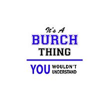 It's a BURCH thing, you wouldn't understand !! by yourname