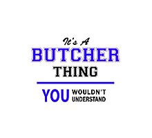 It's a BUTCHER thing, you wouldn't understand !! by yourname