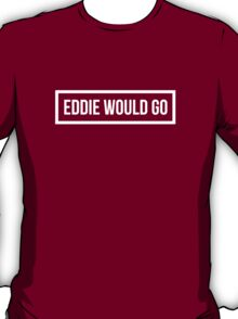 Eddie would go. Black version. T-Shirt