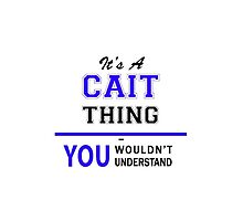 It's a CAIT thing, you wouldn't understand !! by yourname