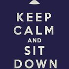 Keep Calm and Sit Down by Messypandas