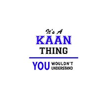 It's a KAAN thing, you wouldn't understand !! by thenamer