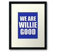 We Are Willie Good Framed Print
