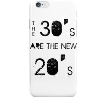 The 30's are the new 20's iPhone Case/Skin