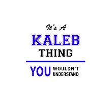 It's a KALEB thing, you wouldn't understand !! by thenamer