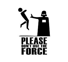 Please Don't Use The Force Photographic Print