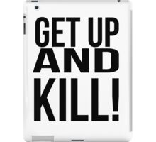 Get up and Kill!  iPad Case/Skin