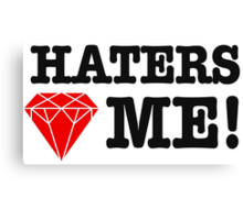 Haters love me Canvas Print