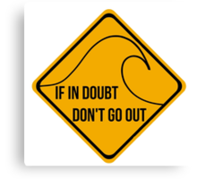 If in doubt, don't go out surfing sign. Canvas Print