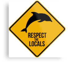 Respect the dolphins, respect the locals. Surf. Metal Print