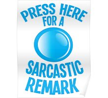 Press here for a SARCASTIC remark! Poster