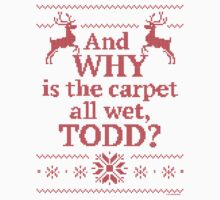 """Christmas Vacation """"And WHY is the carpet all wet, TODD?""""- Red Ink T-Shirt"""