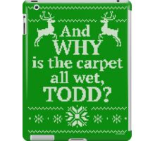 "Christmas Vacation ""And WHY is the carpet all wet, TODD?"" iPad Case/Skin"