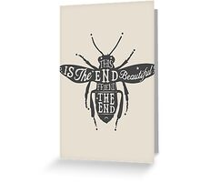 THIS IS THE END BEAUTIFUL FRIEND Greeting Card