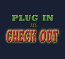 PLUG IN OR CHECK OUT by futuramazing