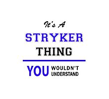 It's a STRYKER thing, you wouldn't understand !! by allnames