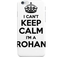 I cant keep calm Im a ROHAN iPhone Case/Skin