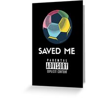 Soccer Saved Me Greeting Card