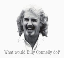 What would Billy Connelly do? by crayvagay