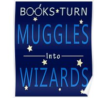 Books Turn Muggles in Wizards - Books Addiction Poster