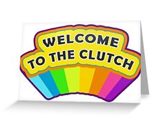 Welcome To The Clutch Greeting Card