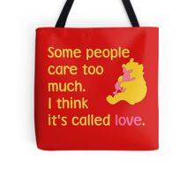 Some people care too much. I think it's called love. - Winnie the Pooh - Disney Tote Bag