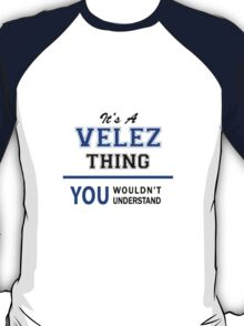 It's a VELEZ thing, you wouldn't understand !! T-Shirt