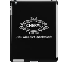 It's A Cheryl Thing.. You Wouldn't Understand! iPad Case/Skin
