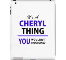 It's a CHERYL thing, you wouldn't understand !! iPad Case/Skin