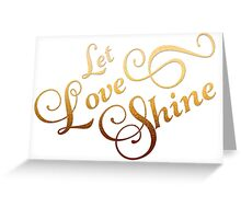 Let Love Shine Gold Foil Quote Greeting Card