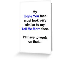 """My """"I Hate You"""" Face... Greeting Card"""