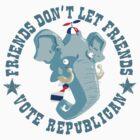Friends don't let friends vote Republican... by Douglas Holgate