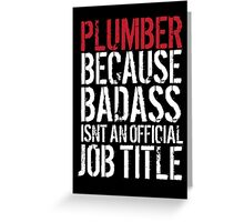 Cool 'Plumber because Badass Isn't an Official Job Title' Tshirt, Accessories and Gifts Greeting Card