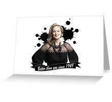 Meryl Streep - Better Than You Since 1949 Greeting Card